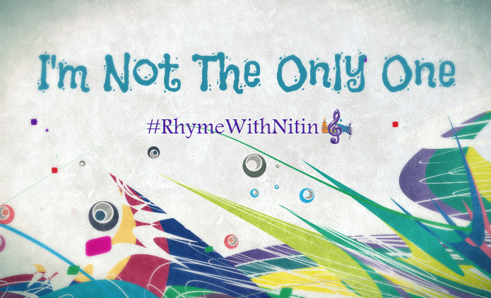 """""""I'm Not The Only One"""" - RhymeWithNitin"""