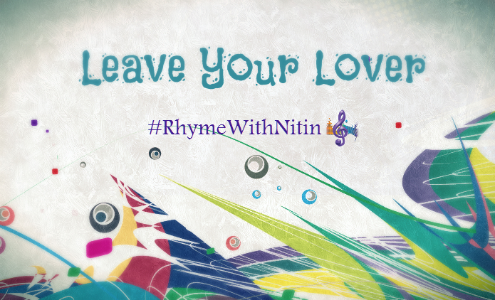 """Leave Your Lover"" - RhymeWithNitin"